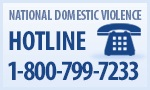 National Domestic Violence Hotline - This Link will take you outside the VA website. VA is not responsible for the content of this linked site. This link does not constitute endorsement of the non-VA website or its sponsor.